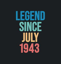 Legend since july 1943 - retro vintage birthday vector