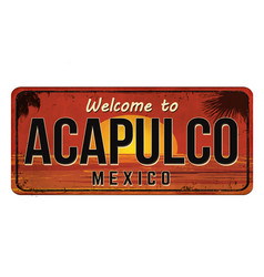Welcome to acapulco vintage rusty metal sign vector