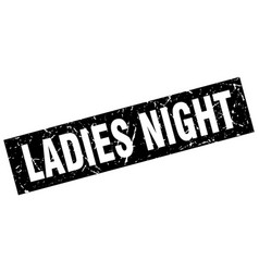 Square grunge black ladies night stamp vector
