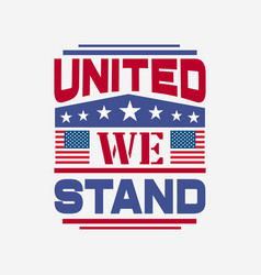 united we stand - 4th typographic quotes design vector image
