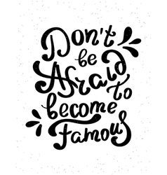 Do not be afraid to become famous vector