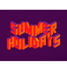 Isometric Summer Holidays quote background vector