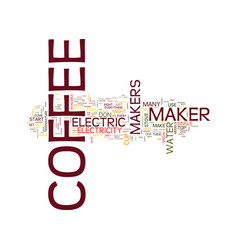 electric coffee makers text background word cloud vector image