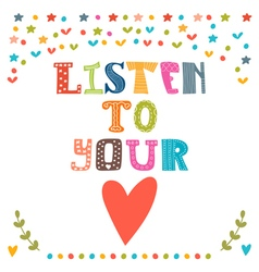 Listen to your heart Lettering design Conceptual vector image