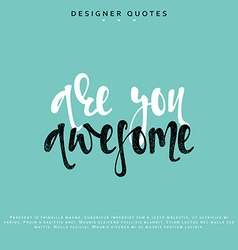 You are awesome inscription Hand drawn calligraphy vector image vector image