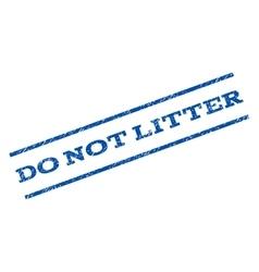 Do Not Litter Watermark Stamp vector