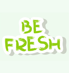 Lettering phrase be fresh isolated words on a vector