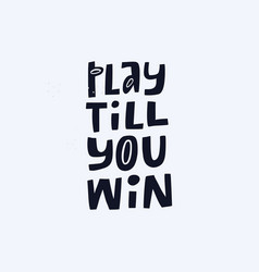 Play till you win hand drawn lettering vector