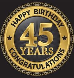 45 years happy birthday congratulations gold label vector image vector image