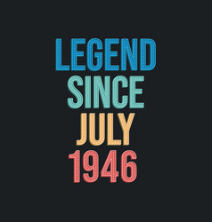 Legend since july 1946 - retro vintage birthday vector