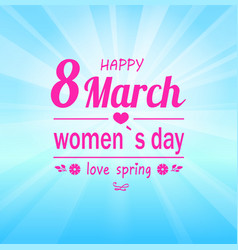 love spring happy 8 march womens day greeting card vector image