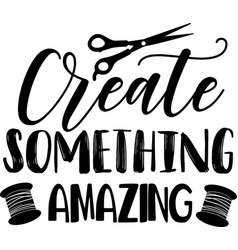 create something amazing lettering vector image