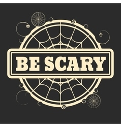 Stamp with Be Scary text vector
