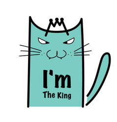 I am the king typography with crazy cat vector
