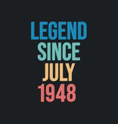 Legend since july 1948 - retro vintage birthday vector