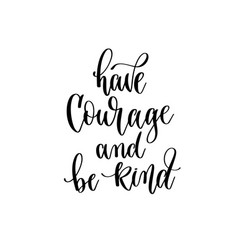 have courage and be kind - hand lettering vector image