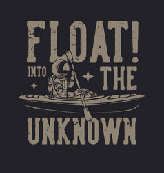 T-shirt design float into unknown vector
