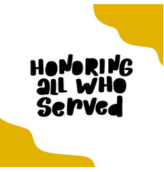 Honoring all who served november 11th united vector