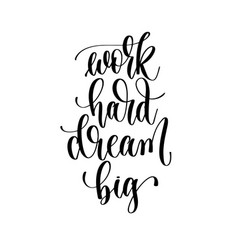 work hard dream big - hand lettering inscription vector image