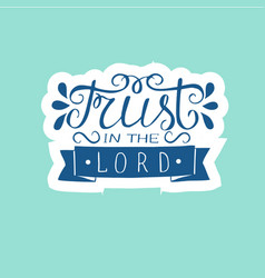 Hand lettering trust in lord made on blue vector