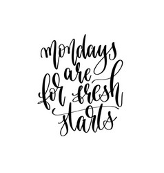 mondays are for fresh starts - hand lettering vector image