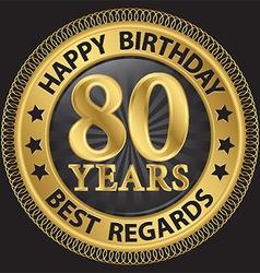 80 years happy birthday best regards gold label vector image vector image
