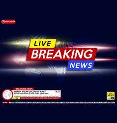 background screen saver on breaking news breaking vector image