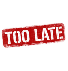 Too late sign or stamp vector