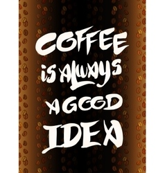 Coffee is always a good idea calligraphy vector