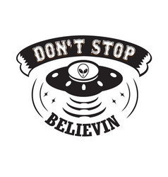 Ufo quotes and slogan good for t-shirt don t stop vector