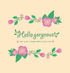 Elegant hello gorgeous greeting card decor vector