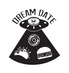 Ufo quotes and slogan good for t-shirt dream date vector