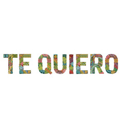 words te quiero i love you in spanish vector image