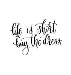 Life is short buy dress - hand lettering vector