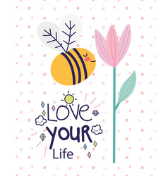 Love your life lettering fly bee flower greeting vector