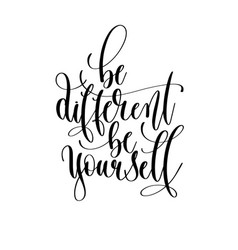 be different be yourself - hand lettering vector image