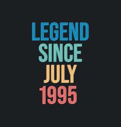 Legend since july 1995 - retro vintage birthday vector