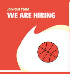 join our team busienss company basket ball we are vector image
