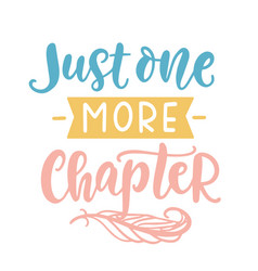 Just one more chapter book quote lettering phrase vector