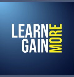 Learn more gain more education quote with modern vector