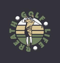 logo design golf life breathe with golfer man vector image