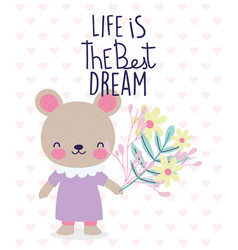 Life is beast dream cute bear with flowers vector