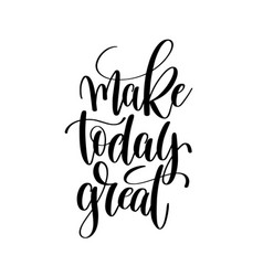 Make today great black and white ink hand vector