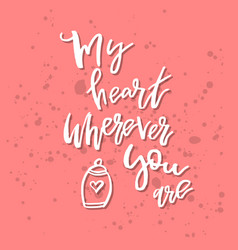 my heart wherever you are - inspirational vector image