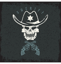 Grunge label sheriff skull in hat and guns vector