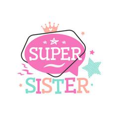 Super sister typography emblem for tshirt printing vector