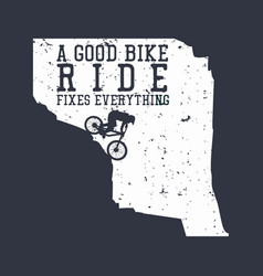 t shirt design a good bike ride fixes everything vector image