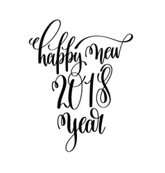 happy new 2018 year hand lettering inscription to vector image