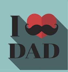 I love dad vector image vector image
