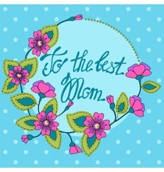 card with floral frame to the best Mom vector image